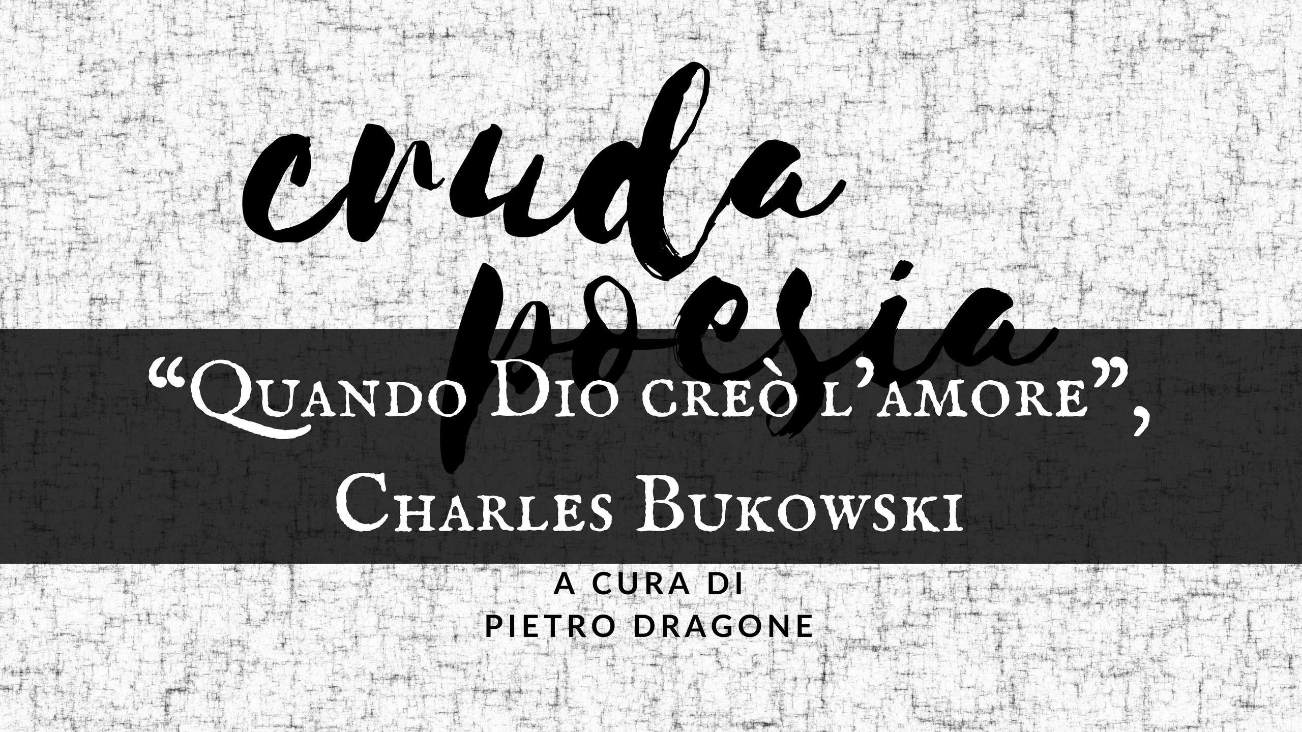"""Quando Dio creò l'amore"", di Charles Bukowski"