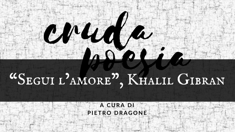 """Segui l'amore"", di Khalil Gibran"