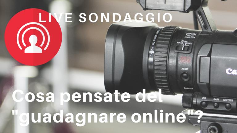 """Cosa pensate del """"guadagnare online""""? – Live/sondaggio"""