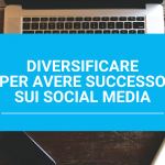 Diversificare per avere successo sui Social Media