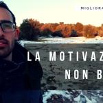 LA MOTIVAZIONE NON BASTA!